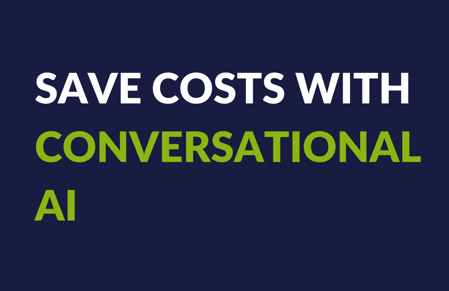 Save costs with Conversational AI