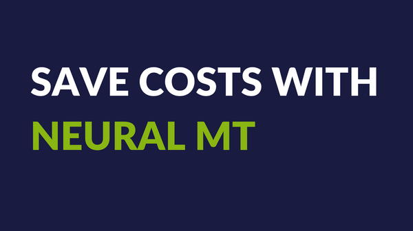 Save costs with Neural MT